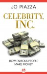 Celebrity, Inc.: How Famous People Make Money - Jo Piazza