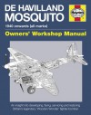 De Havilland Mosquito: 1940 onwards (all marks) - An insight into developing, flying, servicing and restoring Britain's legendary 'Wooden Wonder' fighter-bomber - Jonathan Falconer, Brian Rivas