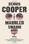 The Marbled Swarm - Dennis Cooper