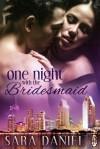 One Night with the Bridesmaid - Sara Daniel