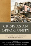 Crisis as an Opportunity: Organizational and Community Responses to Disasters - Roni Kaufman, Richard Edwards, Julia Mirsky