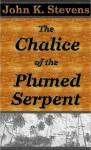 The Chalice of the Plumed W?rm - John Stevens