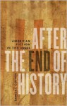 After the End of History: American Fiction in the 1990s - Samuel Cohen
