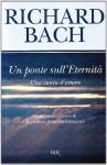 Un ponte sull'eternità - Richard Bach, Pier Francesco Paolini