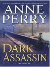 Dark Assassin (William Monk, #15) - Anne Perry