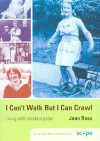 I Can't Walk But I Can Crawl: A Long Life with Cerebral Palsy - Joan Ross