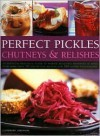 Perfect Pickles, Chutneys & Relishes - Catherine Atkinson, Maggie Mayhew