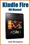Kindle Fire HD Manual: A Beginner's Guide for Mastering the Kindle Device - Lisa Thompson