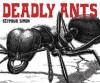 Deadly Ants - Seymour Simon, William R. Downey