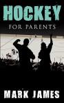 Hockey for Parents - Mark James