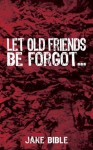 Let Old Friends Be Forgot... (Kindle Edition) - Jake Bible