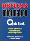 Useless Information Quiz Book - Rick Campbell, Matt Silverman, William Mackay