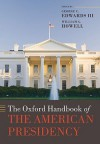 The Oxford Handbook of the American Presidency - George C. Edwards III, William G. Howell