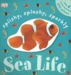 Splishy, Splashy, Sparkly Sea Life - Dawn Sirett, Susan Calver