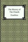 The History of the Church (The Church History of Eusebius) - Eusebius