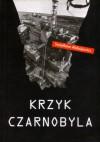 Krzyk Czarnobyla - Leszek Wołosiuk, Swietłana Aleksijewicz