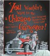 You Wouldn't Want to Be a Chicago Gangster!: Some Dangerous Characters You'd Better Avoid - Rupert Matthews, David Salariya, Mark Bergin
