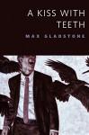 A Kiss With Teeth: A Tor.Com Original - Max Gladstone