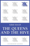The Queens and the Hive (Bloomsbury Reader) - Edith Sitwell