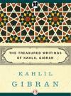 The Treasured Writings of Kahlil Gibran - Kahlil Gibran, Martin L. Wolf, Anthony R. Ferris, Andrew Dib Sherfan