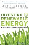 Investing in Renewable Energy: Making Money on Green Chip Stocks - Jeff Siegel, Chris Nelder