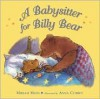 A Babysitter for Billy Bear - Miriam Moss, Anna Currey