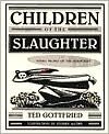 Children of the Slaughter: Young People of the Holocaust - Ted Gottfried