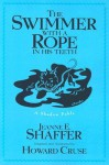 The Swimmer with a Rope in His Teeth: A Shadow Fable - Jeanne E. Shaffer, Howard Cruse