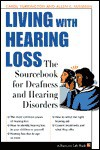 Living with Hearing Loss: The Sourcebook of Deafness and Hearing Disorders - Carol Turkington, Allen E. Sussman