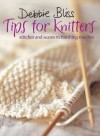 Debbie Bliss Tips for Knitters: Stitches and Seams to Finishing Touches - Debbie Bliss