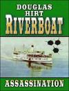 Riverboat, Assassination - Douglas Hirt