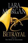 Betrayal - Lara Morgan