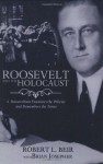 Roosevelt and the Holocaust: A Rooseveltian Examines the Policies and Remembers the Times - Robert L. Beir