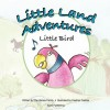 Little Land Adventures - Little Bird - Shilah James, Michael James, Heather Castles