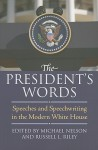 The President's Words: Speeches and Speechwriting in the Modern White House - Michael Nelson, Russell L. Riley
