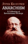 Anarchism: A Collection of Revolutionary Writings - Pyotr Kropotkin