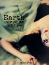 Earth, Cover Me - S.J. Davis