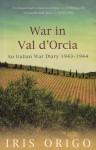 War In Val D'orcia: An Italian War Diary, 1943 1944 - Iris Origo