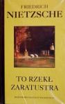 To rzekł Zaratustra. Książka dla wszystkich i dla nikogo - Friedrich Nietzsche