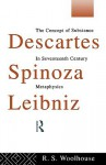 Descartes, Spinoza, Leibniz: The Concept Of Substance In Seventeenth Century Metaphysics - Roger Woolhouse