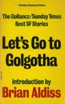 Let's Go to Golgotha - Brian W. Aldiss, Daphne Castell, James Alexander, Vic Norris, Chris Morgan, Garry Douglas Kilworth, Norman L. Macht, D. West