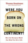 Were You Born on the Wrong Continent? - Thomas Geoghegan