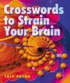 Crosswords to Strain Your Brain - Trip Payne