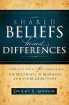 Shared Beliefs, Honest Differences: A Biblical Basis for Comparing the Doctrines of Mormons and Other - Dwight E. Monson
