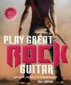 Play Great Rock Guitar: Jam, Shred,and Riff in 10 Foolproof Lessons - Phil Capone, Paul Copperwaite