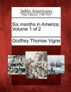 Six Months in America. Volume 1 of 2 - Godfrey Thomas Vigne