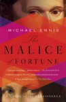The Malice of Fortune: A Novel of the Renaissance - Michael Ennis