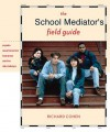 The School Mediator's Field Guide: Prejudice, Sexual Harassment, Large Groups & Other Daily Challenges - Richard Cohen