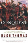 Conquest: Cortes, Montezuma, and the Fall of Old Mexico - Hugh Thomas