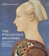 The Pollaiuolo Brothers: The Arts of Florence and Rome - Alison Wright